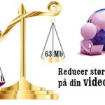 Video – Er din video for stor til formålet?